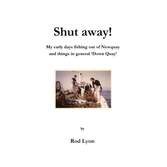 Rod Lyon - Shut away! My early days fishing out of Newquay and things in general 'Down Quay' (2012)
